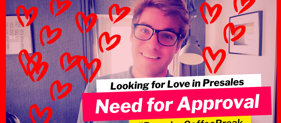 Looking for Love in Presales and solution engineering - the need for approval in b2b sofware sales